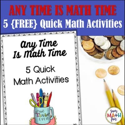 Any Time Is Math Time – 5 {FREE} Quick Math Activities